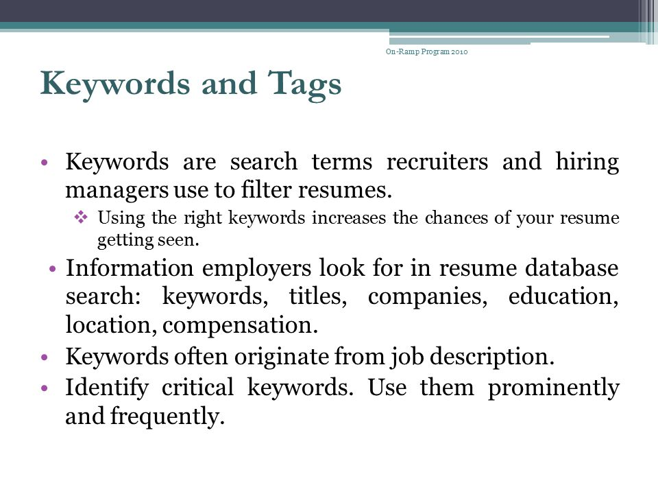 On-Ramp Program 2010 Keywords and Tags. Keywords are search terms recruiters and hiring managers use to filter resumes.