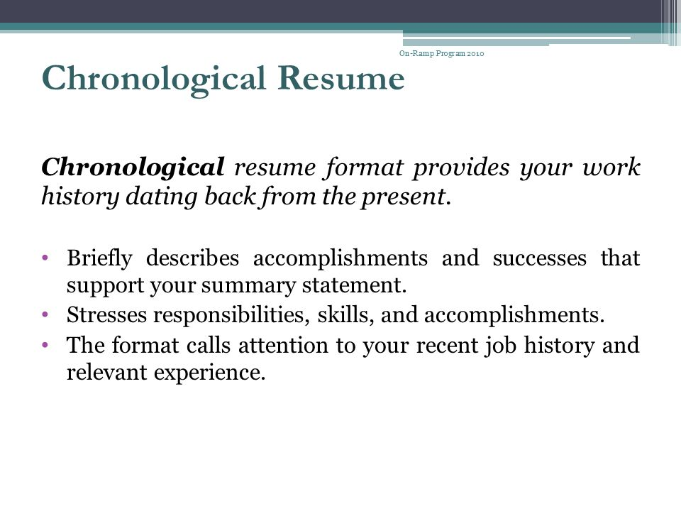On-Ramp Program 2010 Chronological Resume. Chronological resume format provides your work history dating back from the present.
