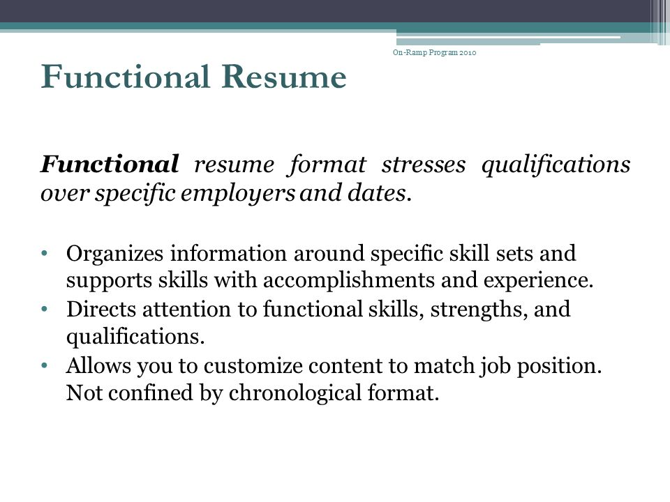 On-Ramp Program 2010 Functional Resume. Functional resume format stresses qualifications over specific employers and dates.
