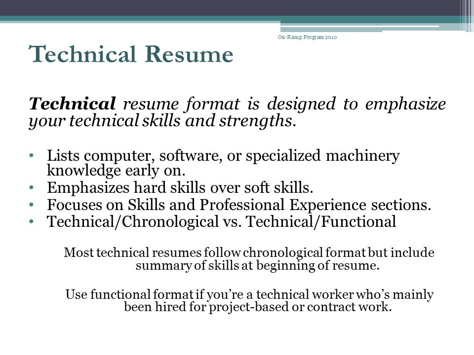 On-Ramp Program 2010 Technical Resume. Technical resume format is designed to emphasize your technical skills and strengths.