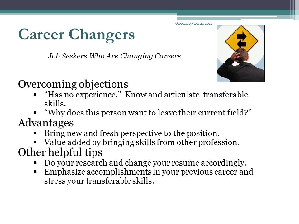 Career Changers Overcoming objections Advantages Other helpful tips