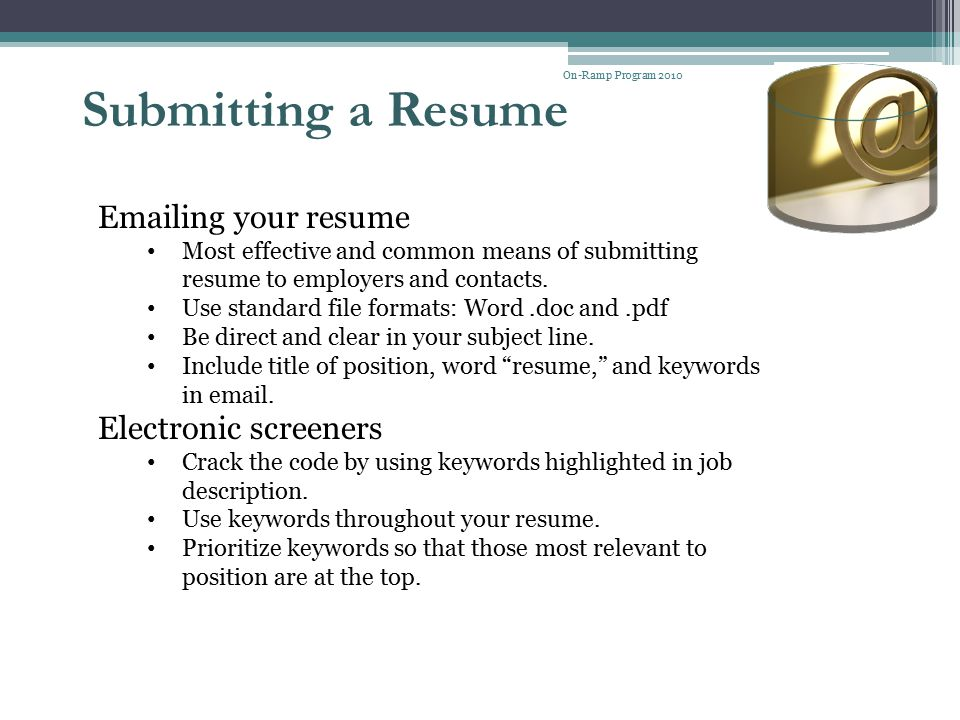 Submitting a Resume Emailing your resume Electronic screeners