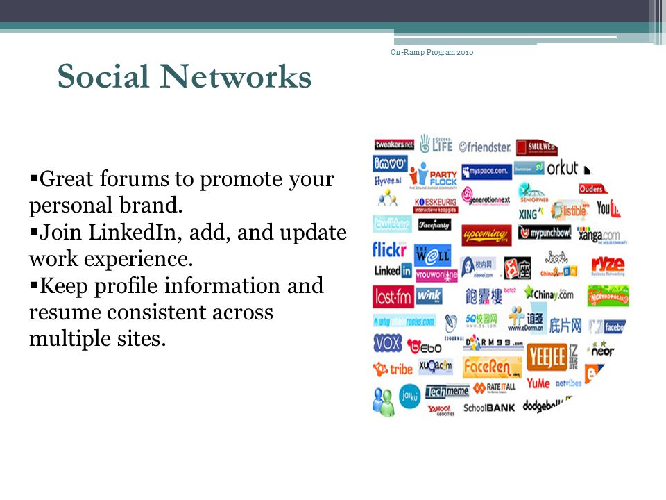 Social Networks Great forums to promote your personal brand.