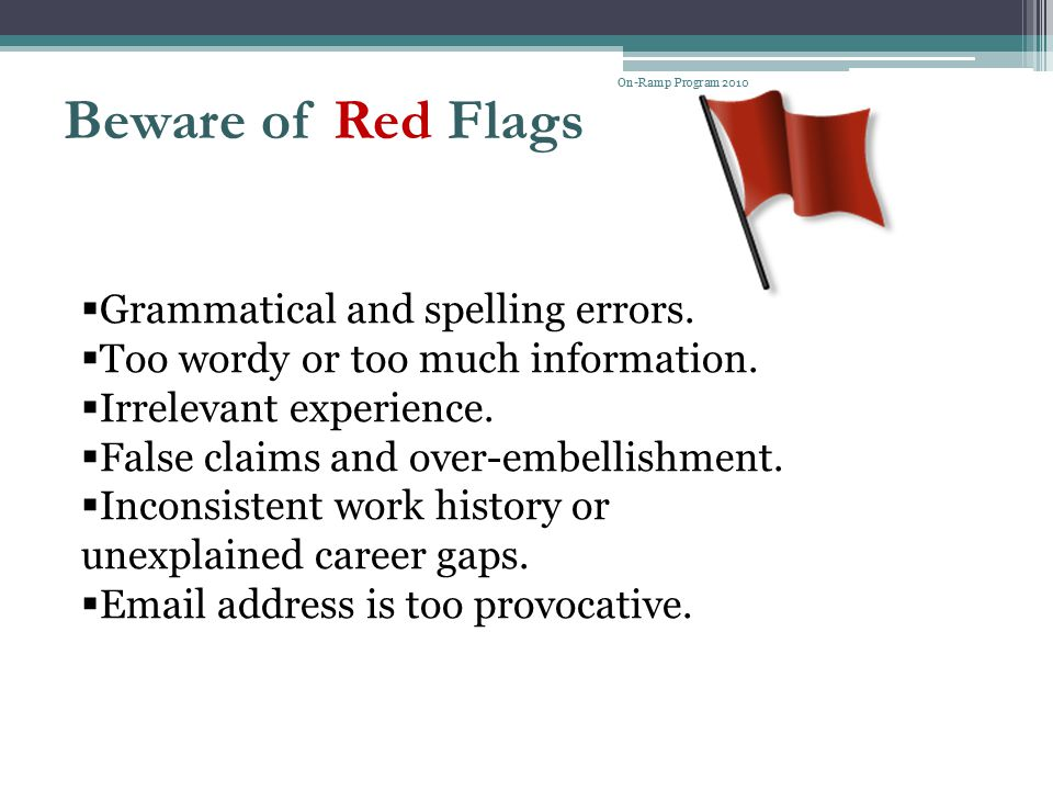 Beware of Red Flags Grammatical and spelling errors.