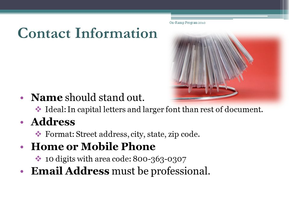 On-Ramp Program 2010 Contact Information. Name should stand out. Ideal: In capital letters and larger font than rest of document.