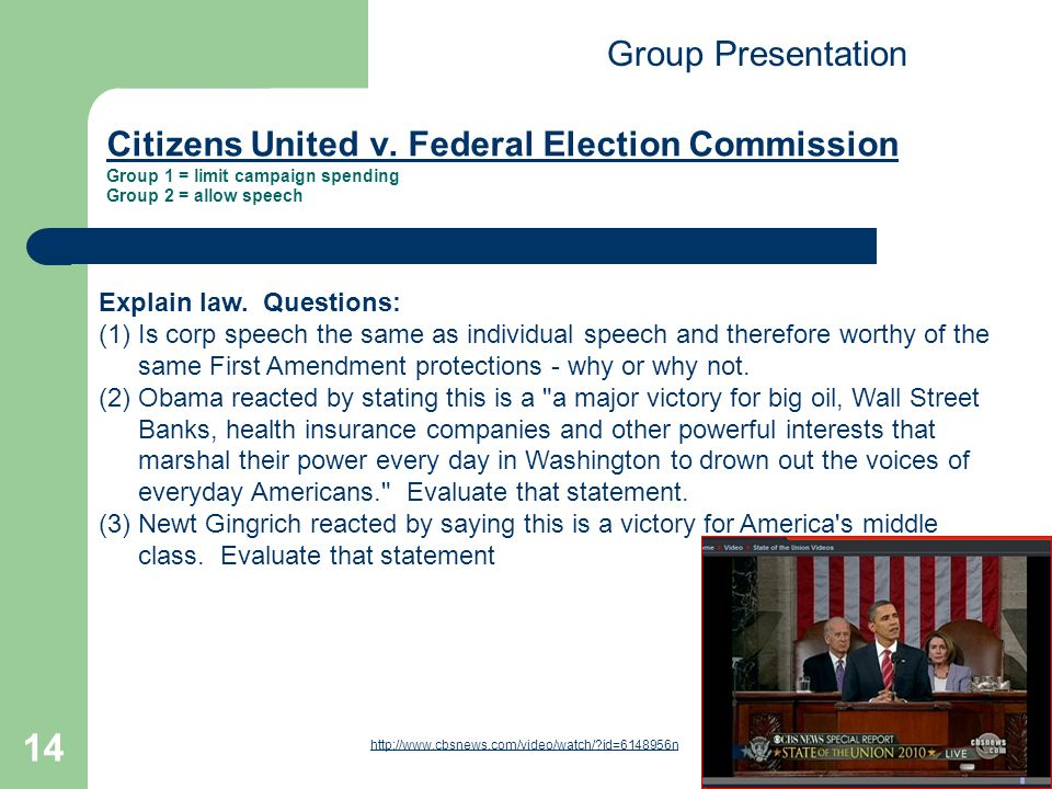 Group Presentation Citizens United v. Federal Election Commission Group 1 = limit campaign spending Group 2 = allow speech.