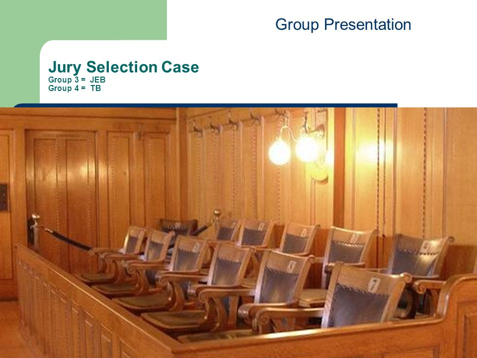 Jury Selection Case Group 3 = JEB Group 4 = TB