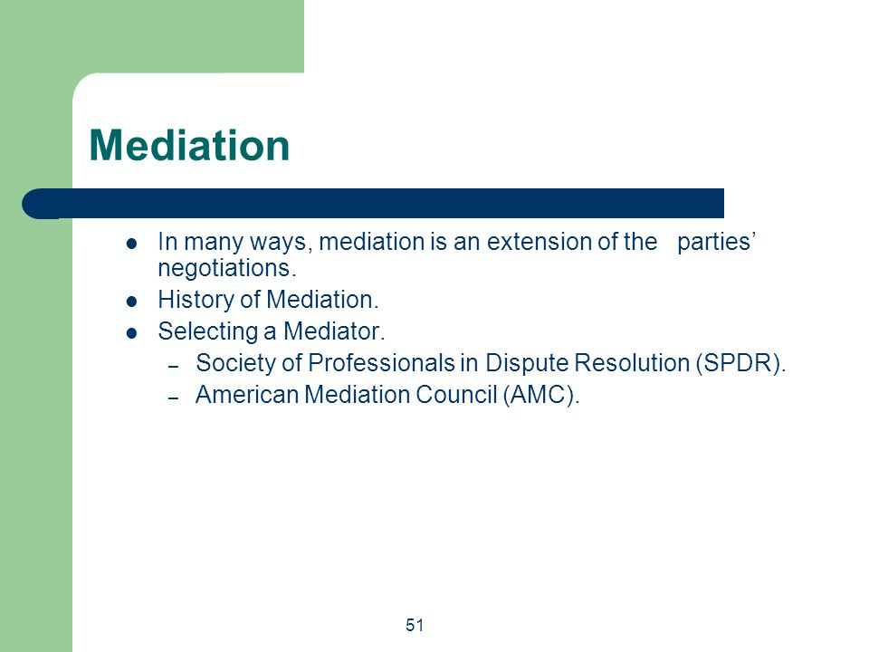 Mediation In many ways, mediation is an extension of the parties' negotiations. History of Mediation.