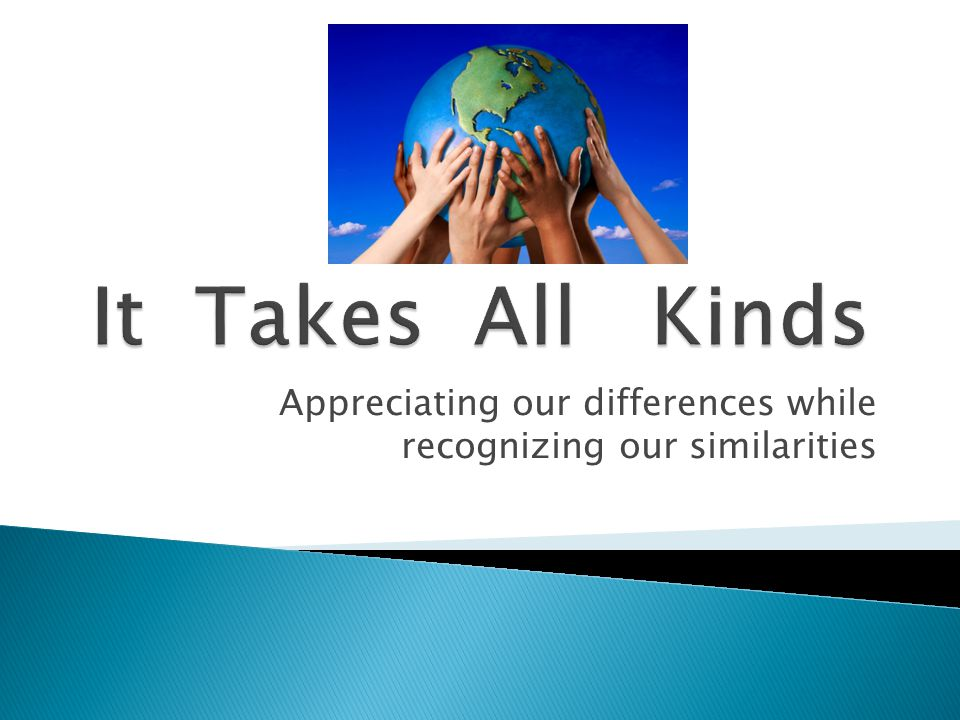 Appreciating our differences while recognizing our similarities