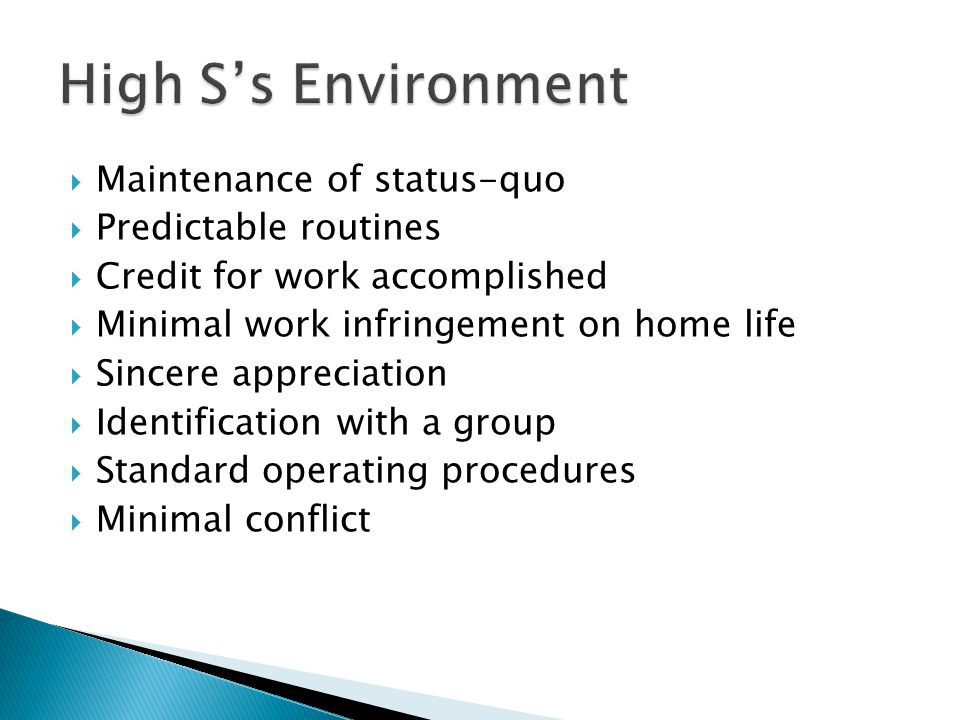 High S's Environment Maintenance of status-quo Predictable routines