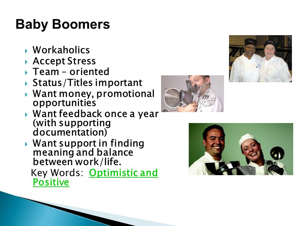 Baby Boomers Key Words: Optimistic and Positive Workaholics