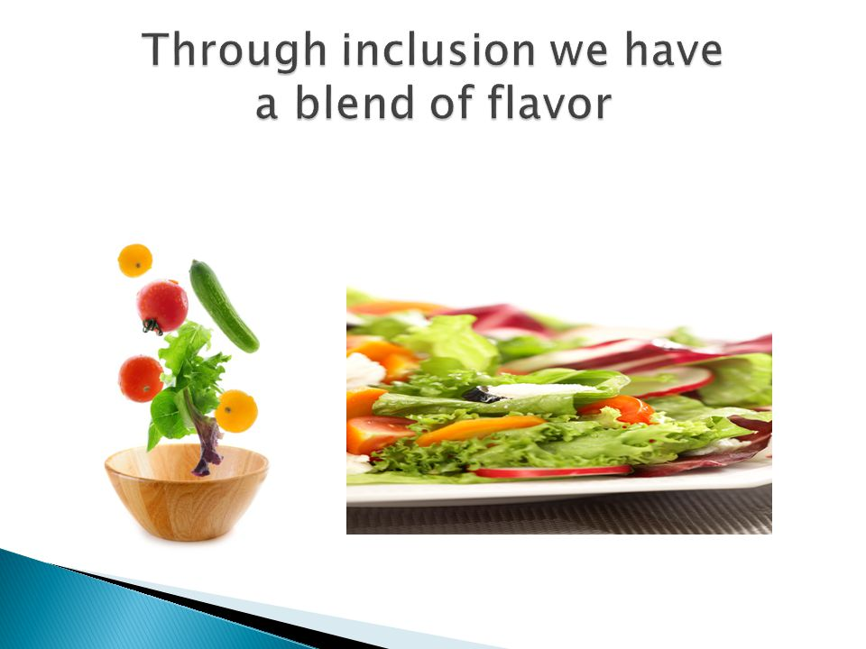 Through inclusion we have a blend of flavor