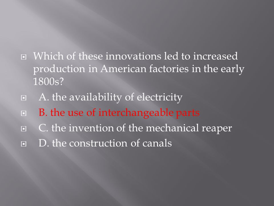 Which of these innovations led to increased production in American factories in the early 1800s