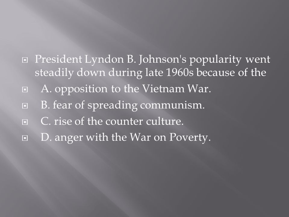 President Lyndon B. Johnson s popularity went steadily down during late 1960s because of the