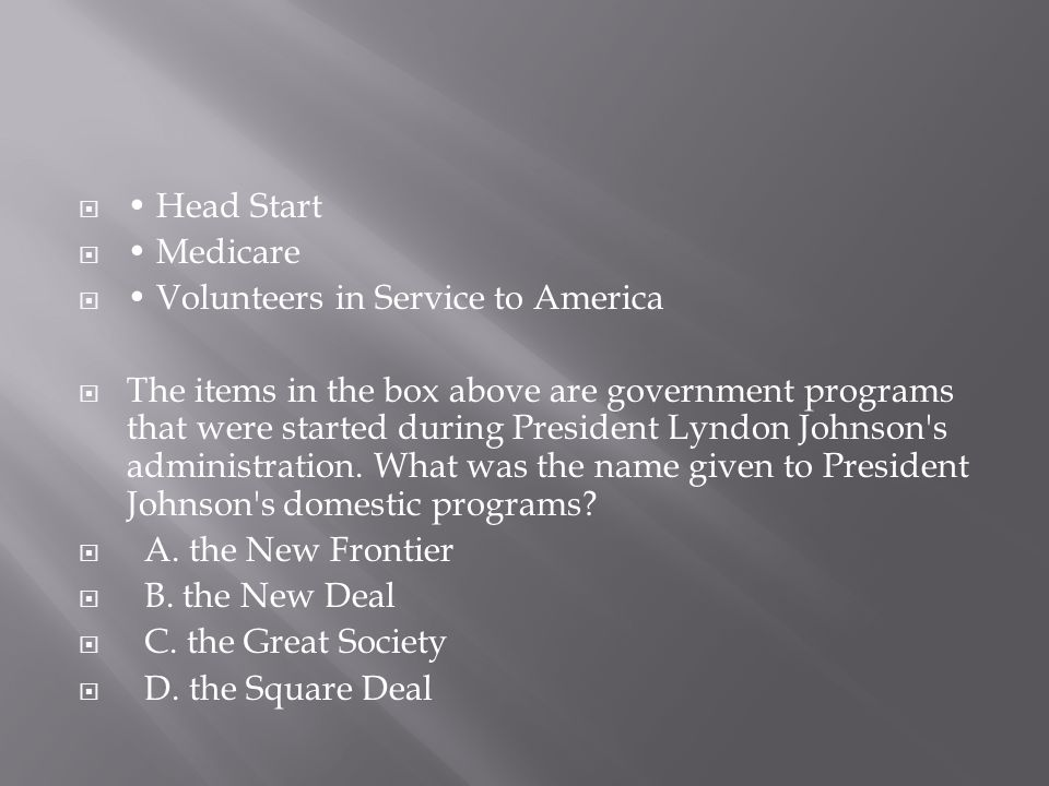 • Head Start • Medicare. • Volunteers in Service to America.