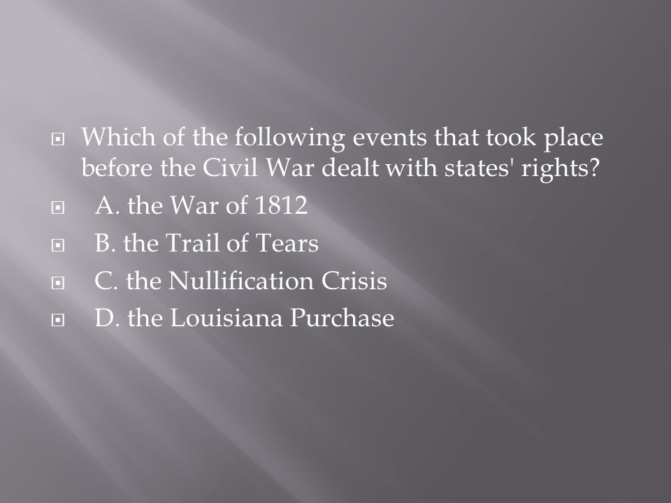 Which of the following events that took place before the Civil War dealt with states rights