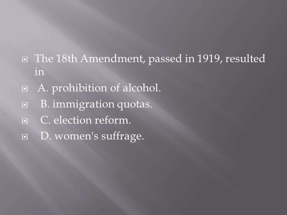 The 18th Amendment, passed in 1919, resulted in