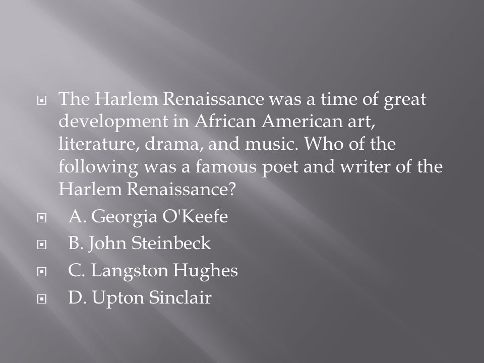 The Harlem Renaissance was a time of great development in African American art, literature, drama, and music. Who of the following was a famous poet and writer of the Harlem Renaissance