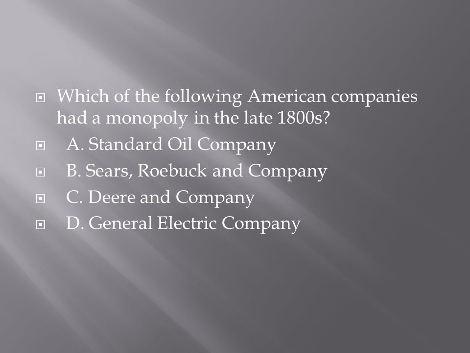 Which of the following American companies had a monopoly in the late 1800s