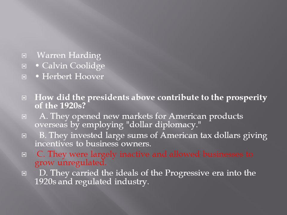 Warren Harding • Calvin Coolidge. • Herbert Hoover. How did the presidents above contribute to the prosperity of the 1920s