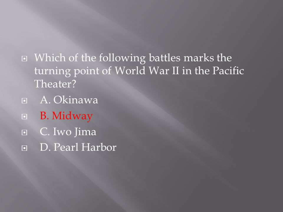 Which of the following battles marks the turning point of World War II in the Pacific Theater