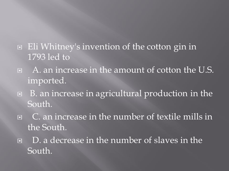 Eli Whitney s invention of the cotton gin in 1793 led to