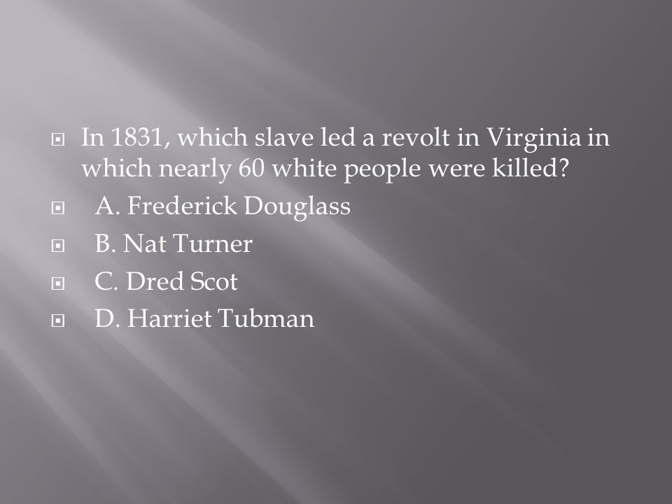 In 1831, which slave led a revolt in Virginia in which nearly 60 white people were killed