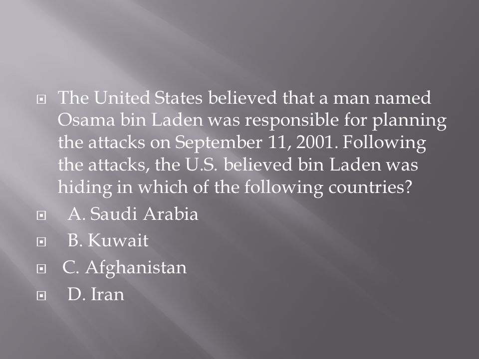 The United States believed that a man named Osama bin Laden was responsible for planning the attacks on September 11, 2001. Following the attacks, the U.S. believed bin Laden was hiding in which of the following countries