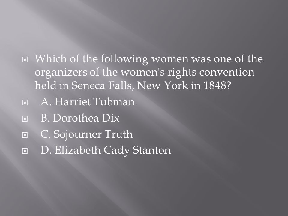Which of the following women was one of the organizers of the women s rights convention held in Seneca Falls, New York in 1848