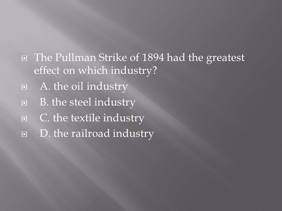 The Pullman Strike of 1894 had the greatest effect on which industry