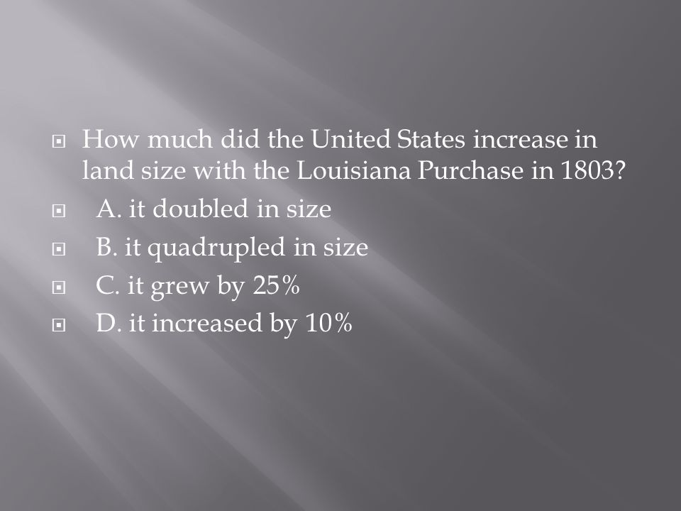 How much did the United States increase in land size with the Louisiana Purchase in 1803