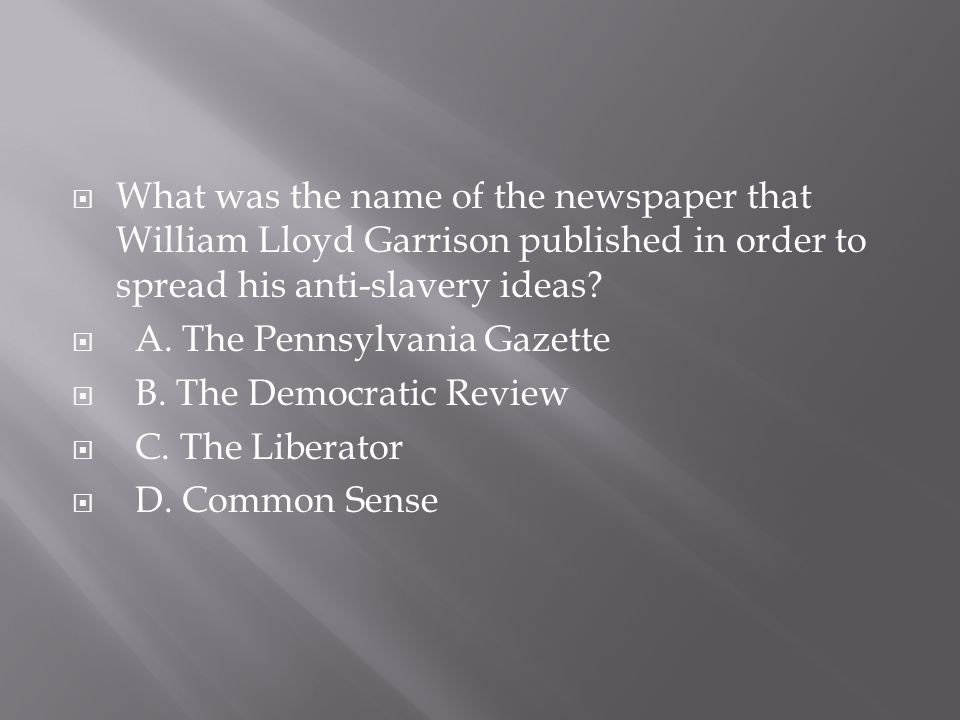 What was the name of the newspaper that William Lloyd Garrison published in order to spread his anti-slavery ideas