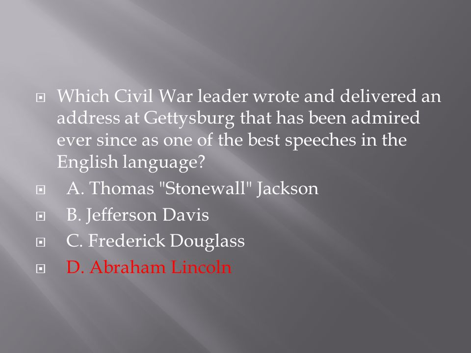 Which Civil War leader wrote and delivered an address at Gettysburg that has been admired ever since as one of the best speeches in the English language