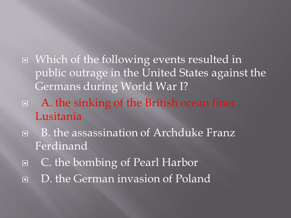 Which of the following events resulted in public outrage in the United States against the Germans during World War I