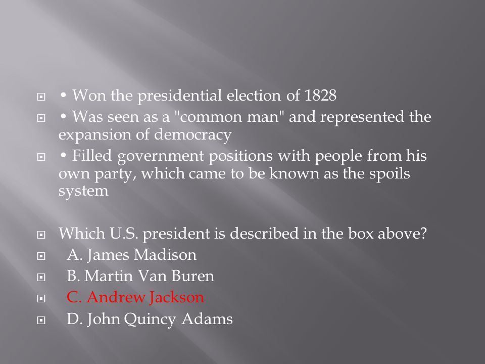 • Won the presidential election of 1828