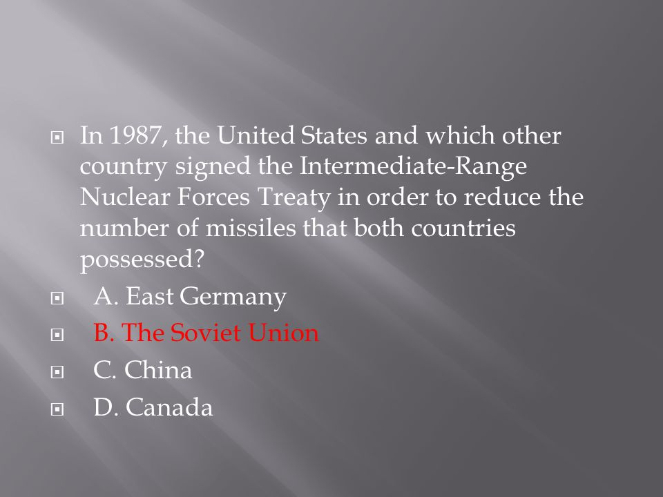 In 1987, the United States and which other country signed the Intermediate-Range Nuclear Forces Treaty in order to reduce the number of missiles that both countries possessed