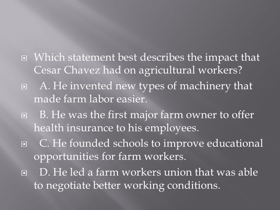 Which statement best describes the impact that Cesar Chavez had on agricultural workers