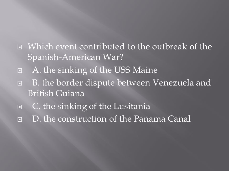 Which event contributed to the outbreak of the Spanish-American War