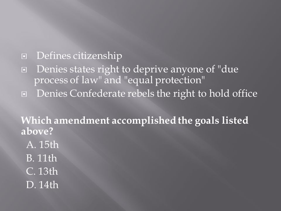 Defines citizenship Denies states right to deprive anyone of due process of law and equal protection