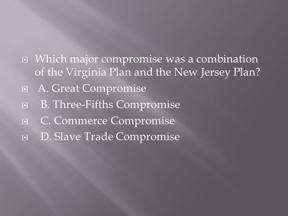Which major compromise was a combination of the Virginia Plan and the New Jersey Plan