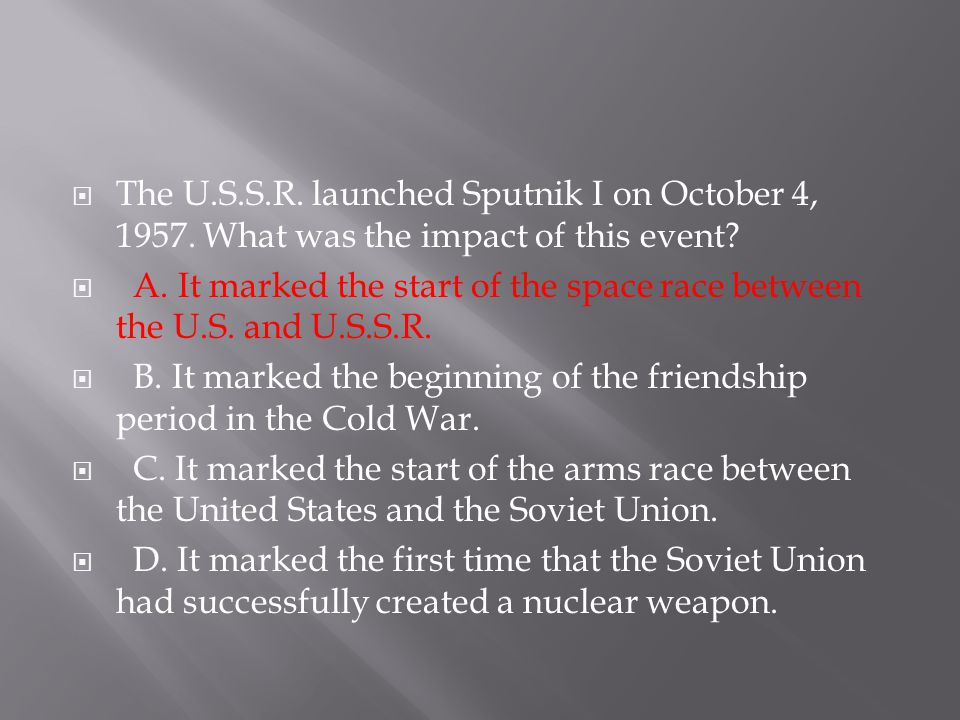 The U. S. S. R. launched Sputnik I on October 4, 1957