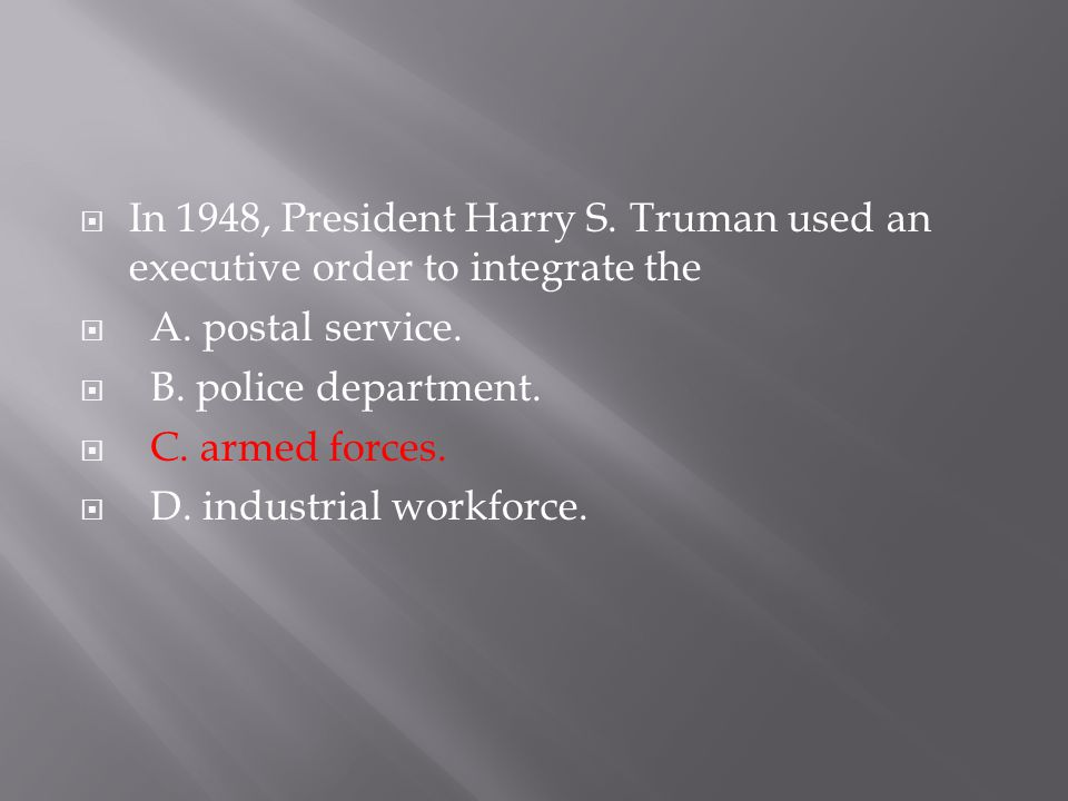 In 1948, President Harry S. Truman used an executive order to integrate the