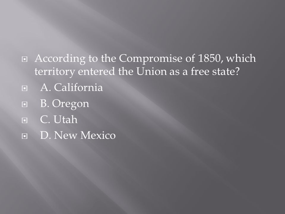 According to the Compromise of 1850, which territory entered the Union as a free state