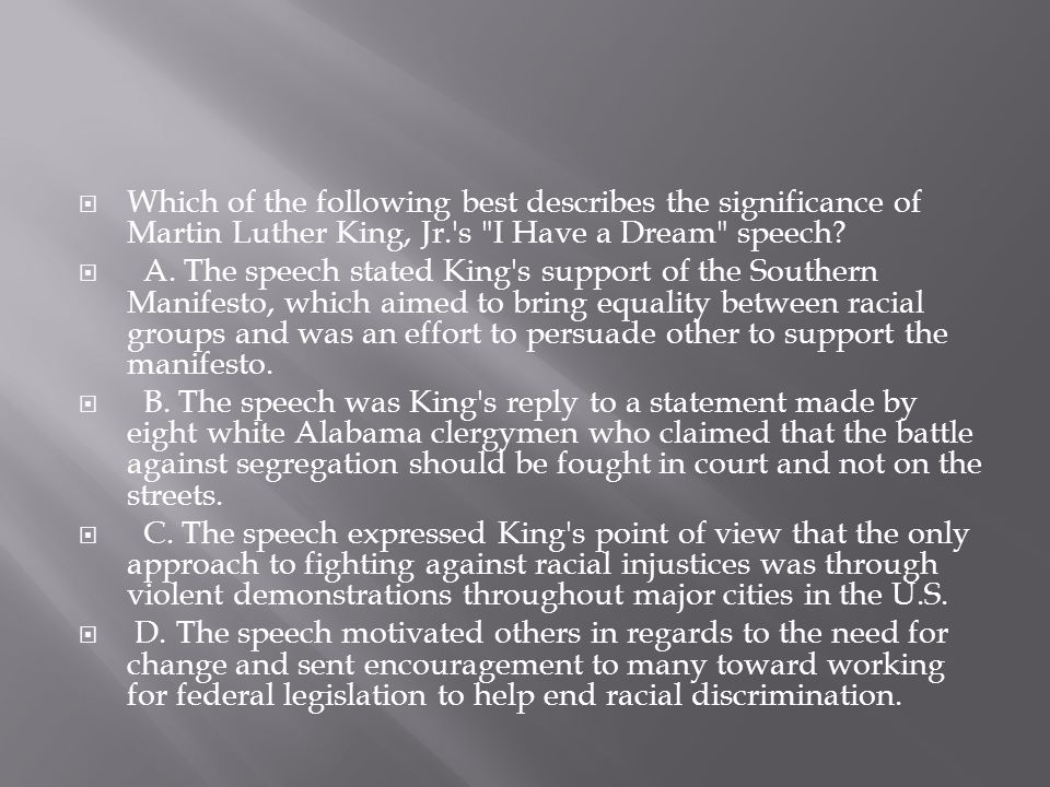 Which of the following best describes the significance of Martin Luther King, Jr. s I Have a Dream speech