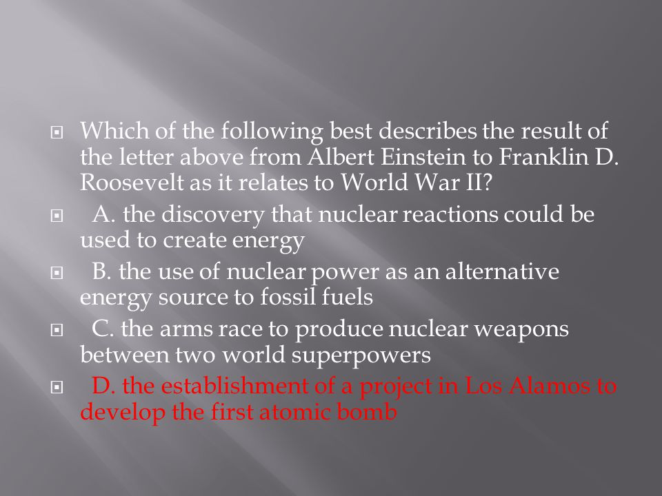 Which of the following best describes the result of the letter above from Albert Einstein to Franklin D. Roosevelt as it relates to World War II