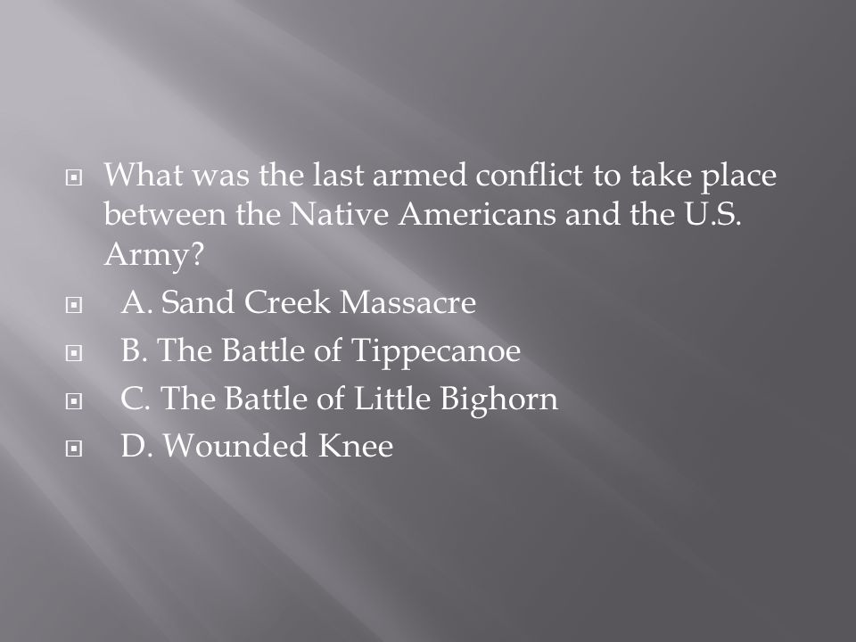 What was the last armed conflict to take place between the Native Americans and the U.S. Army