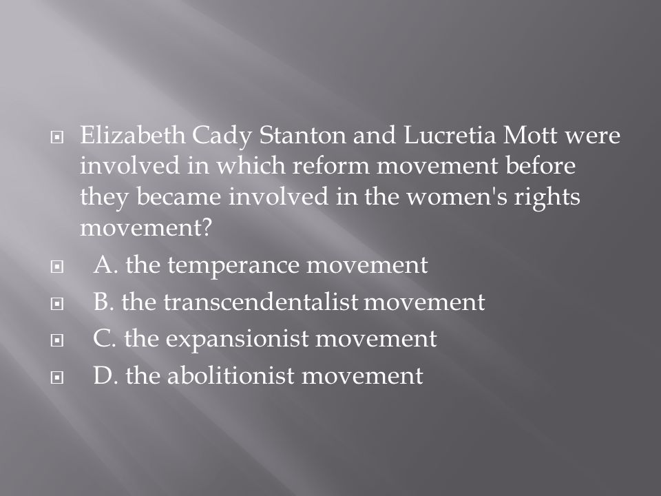 Elizabeth Cady Stanton and Lucretia Mott were involved in which reform movement before they became involved in the women s rights movement