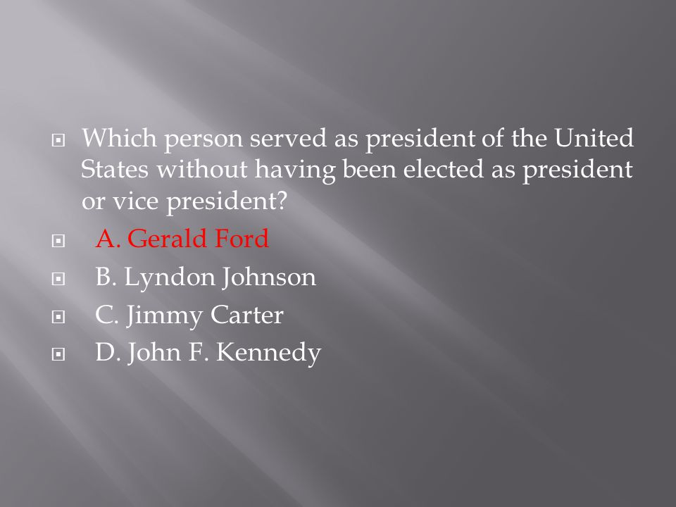 Which person served as president of the United States without having been elected as president or vice president