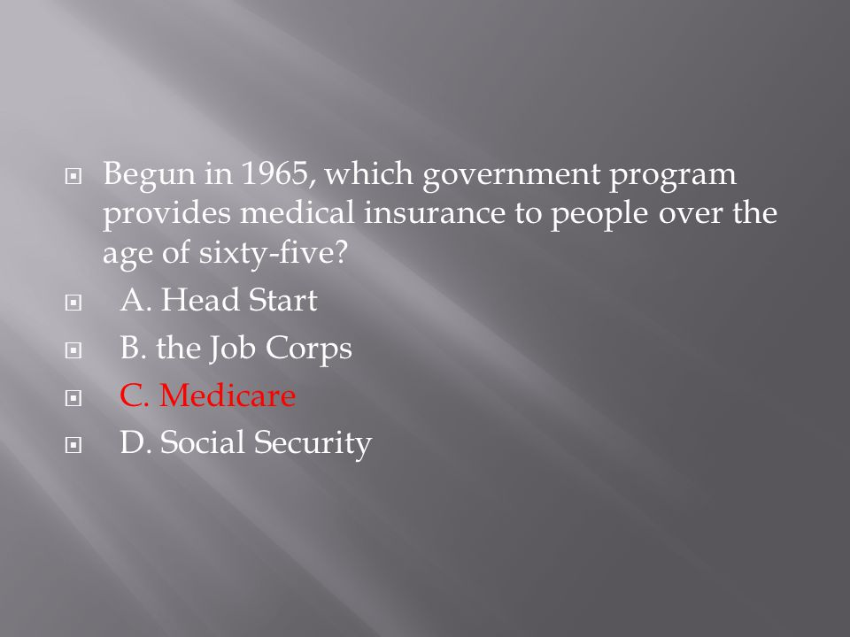 Begun in 1965, which government program provides medical insurance to people over the age of sixty-five