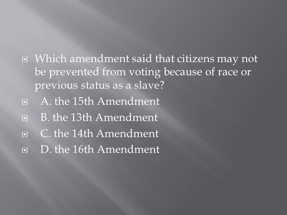 Which amendment said that citizens may not be prevented from voting because of race or previous status as a slave